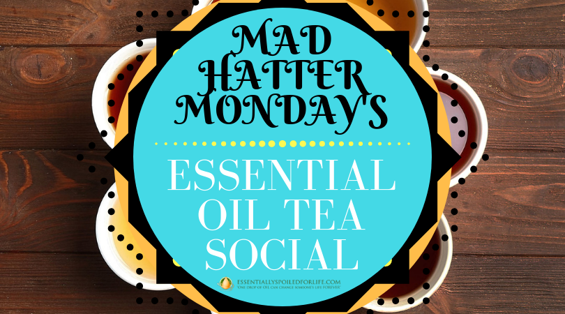 Mad Hatter Monday's Essential Oil Tea Social